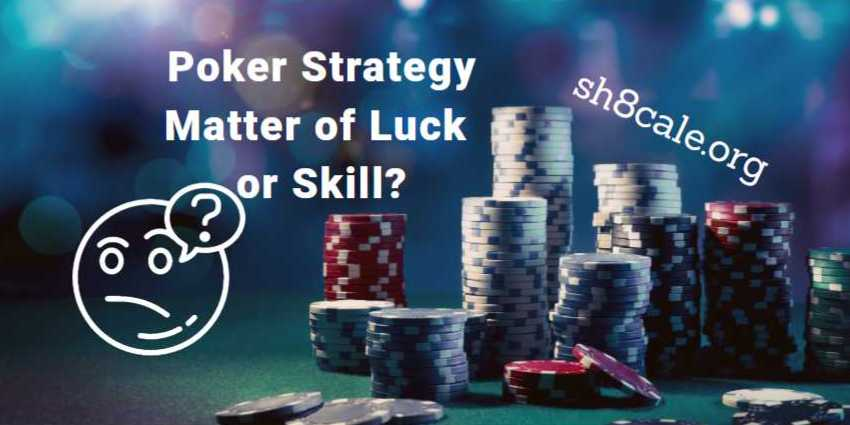 Poker Strategy - Matter of Luck or Skill?